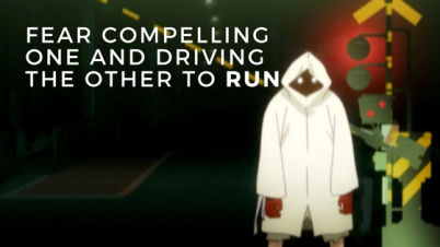 fear compelling one and driving the other to run.